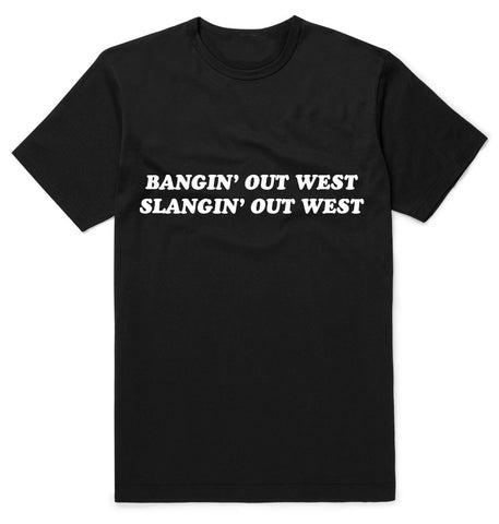 BANGIN' OUT WEST, SLANGIN' OUT WEST