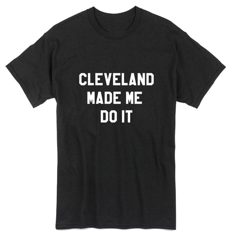 Cleveland Made Me Do It