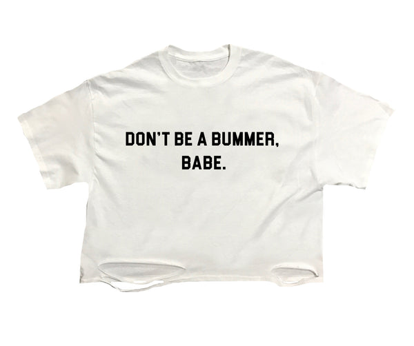 Don't Be A Bummer Babe Crop Tee