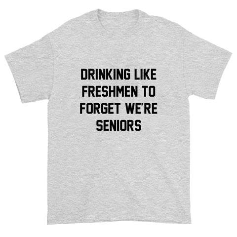 Drinking Like We Are Freshmen, To Forget We're Seniors Tee