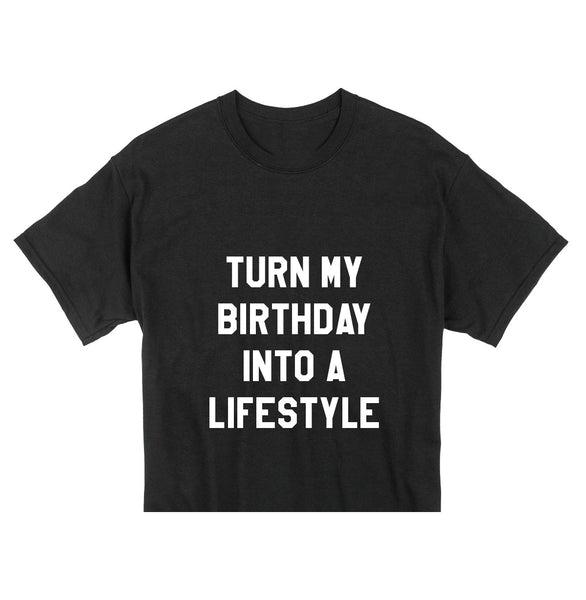 Turn My Birthday Into A Lifestyle Crop Tee