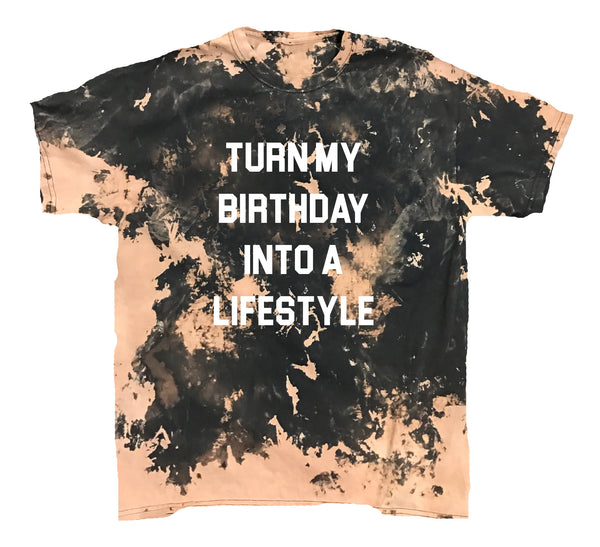 Turn My Birthday Into A Lifestyle Vintage Tee