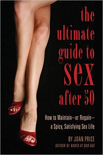 Joan Price The Ultimate Guide to Sex After 50 -  Books - Spot of Delight