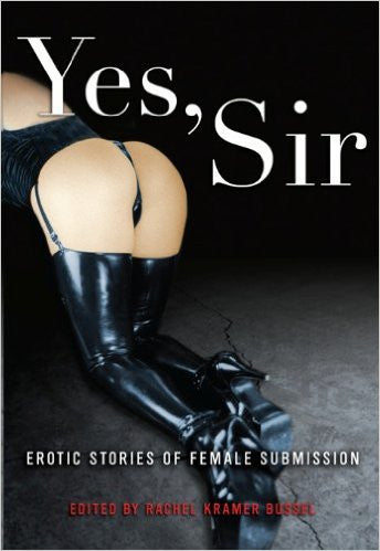 Rachel Kramer Bussel Yes Sir: Erotic Stories of Female Submission -  Books - Spot of Delight