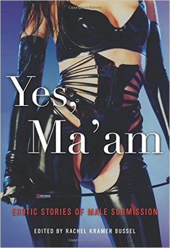 Rachel Kramer Bussel Yes Ma'am: Erotic Stories of Male Submission -  Books - Spot of Delight