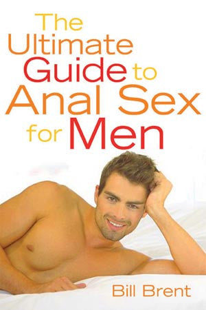 Bill Brent The Ultimate Guide to Anal Sex for Men -  Books - Spot of Delight