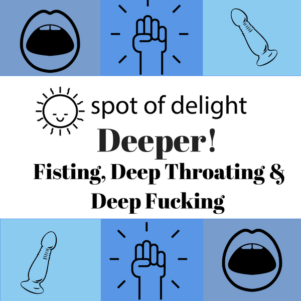 Deeper! Fisting, Deep Throating & Deep Fucking (June)