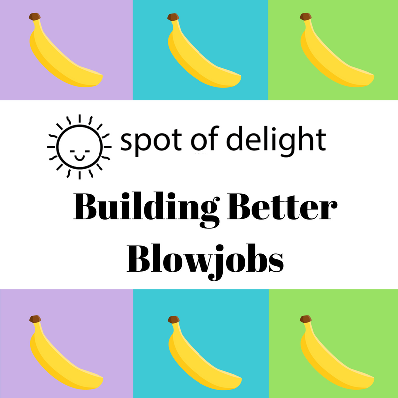 Building Better Blowjobs  (April 5)