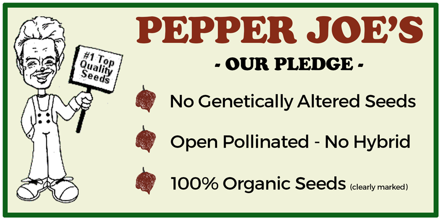 Pepper Joe's - Our Pledge - No Genetically Altered Seeds - Open Pollinated - No Hybrid - 100% Organic Seeds Clearly Marked