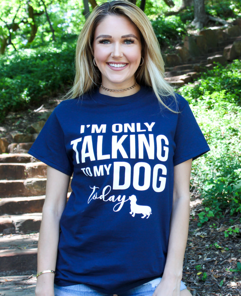 I'm Only Talking To My Dog Today Graphic Tee