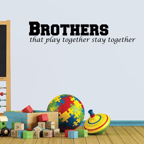 Brothers That Play Together Stay Together, Wall Decal, 0037, Brothers, Playroom Wall Art