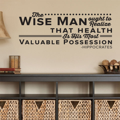 The Wise Man ought to realize that health is his most Valuable Possession. - Hippocrates, 0128, Chiropractor Wall Decal
