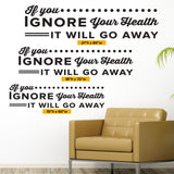If you ignore your health It Will Go Away, Wall Decal, 0135, Chiropractor Wall Lettering