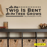 As the Twig Is Bent so the tree grows., Alexander Pope, 0143, Chiropractor Wall Decal