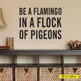 Be a flamingo in a flock of pigeons wall decal, 18x24 size
