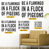 Be a flamingo in a flock of pigeons. Multiple size chart. 12x16, 18x24, 24x32, 30x40, 36x48