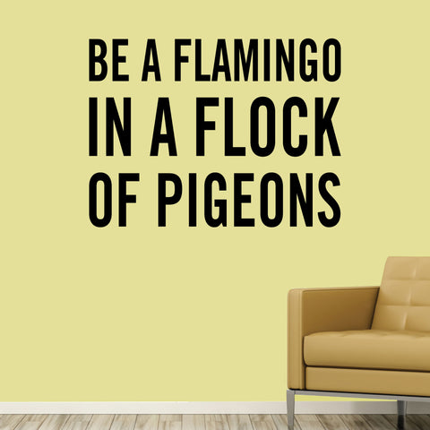 Be a Flamingo in a flock of pigeons, wall decal, wall lettering