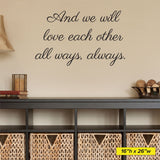 And we will love each other all ways, always, Wall Decal, 0200, Love, Relationship