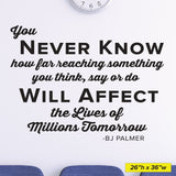 You never know how something you say or do will affect the live of millions, Wall Decal, 0210, BJ Palmer, Chiropractor Decal