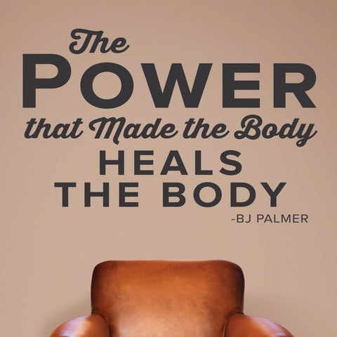 The power that made the body heals the body, BJ Palmer, 0213, Chiropractic Wall Decal