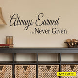 Always Earned, Never Given, Wall Decal, 0223, Motivational Quote