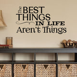 The Best Things In Life Aren't Things wall decal