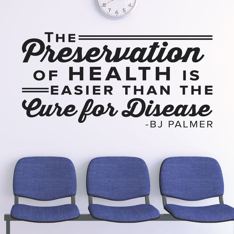 The Preservation Of Health Is Easier Than The Cure For Disease, Wall Decal, 0326, BJ Palmer, Chiropractic Wall Decal
