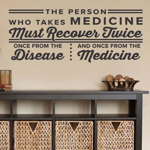 The Person Who Takes Medicine Must Recover Twice, 0328, Chiropractic Wall Hangings
