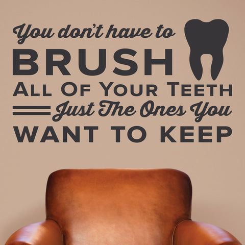 You Don't Have To Brush All Of Your Teeth Wall Decal, 0344, Dental Office Wall Decal, Brush Teeth