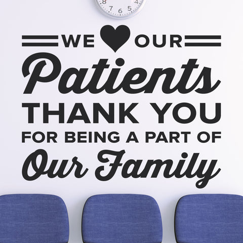 We Love Our Patients Wall Decal, 0347, Front Office, Wall Lettering, Doctor's Office