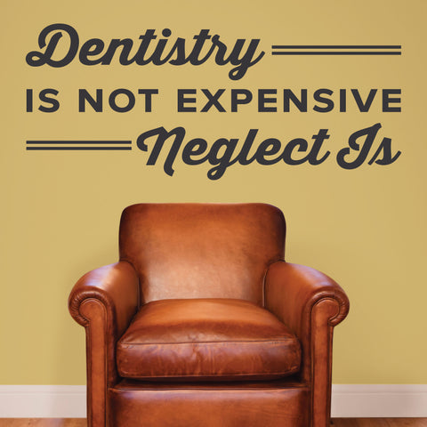 Dentistry Is Not Expensive Neglect Is, Wall Decal, 0360, Dental Office Wall Lettering