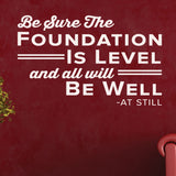 Be Sure The Foundation Is Level And All Will Be Well - AT Still, 0406, Chiropractic office wall graphics