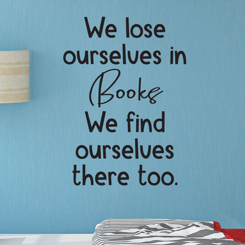 We Lose Ourselves in Books We Find Ourselves There Too - 0467 - Classroom Decor, Wall Decor, Back to school, Teaching