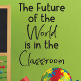 The future of the World is in the Classroom - 0469 - Classroom Decor - Wall Decor - Back to school - Classroom Decal