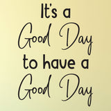 It's a Good Day to have a Good Day - 0470 - Classroom Decor - Wall Decor - Back to school - Classroom Decal