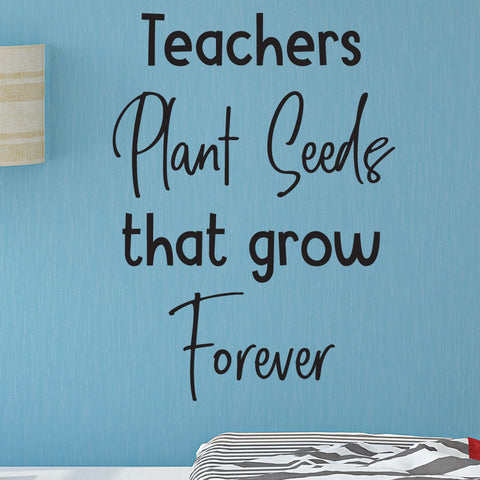 Teachers Plant Seeds that grow forever - 0471 - Classroom Decor - Wall Decor - Back to school - Classroom Decal