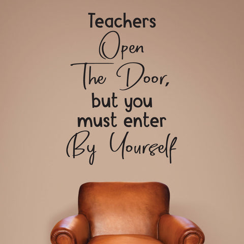 Teachers open the door, but you must enter by yourself.