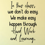 In this class, we don't do easy. Hard work and learning - 0478 - Classroom Decor - Wall Decor - Back to school - Classroom Decal