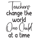 Teachers change the world one child at a time. - 0487 - Classroom Decor - Wall Decor - Back to school - Classroom Decal