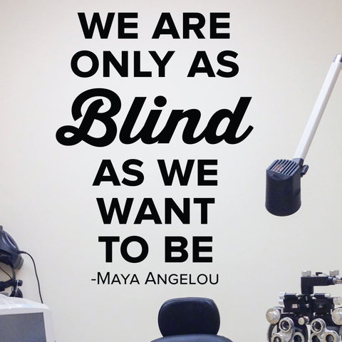 We are only as blind as we want to be - maya angelou - eye doctor wall decal