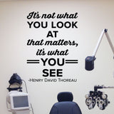 What You See Wall Decal - 0504 - It's not what you look at - Optometrist Wall Art