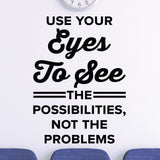 Use your eyes to see the possibilities, not the problems - eye doctor wall decal