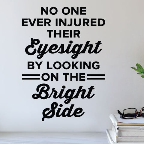 No one ever injured their eyesight by looking on the bright side - Eye doctor wall decal - optometrist wall art