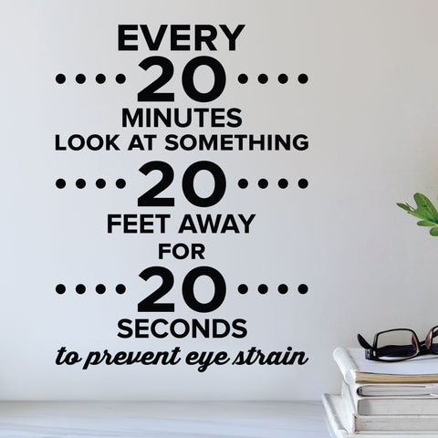 Every 20 minutes look at something 20 feet away for 20 seconds to prevent eye strain - eye doctor wall decal - optometrist office wall art