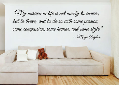 My mission in life is to not survive, but thrive; passion, compassion, humor, style. - 0189- Home Decor - Wall - Maya Angelou Decor