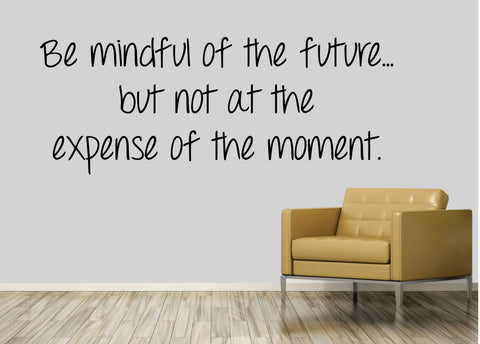 Be mindful of the future, but not at the expense of the moment.- 0175- Home Decor - Wall Decor