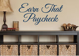 Earn that paycheck - 0180- Home Decor - Wall Decor - Motivation - Money