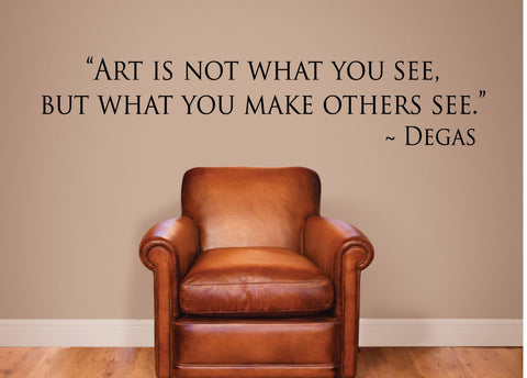 Art is not what you see, but what you make others see. - 0207- Home Decor - Wall Decor -  Degas - Art - Edgar Degas