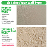 Select your wall type. Regular Smooth Walls. This includes mirrors, glass, windows, school cinder blocks and smooth wood. Textured / Orange Peel Walls. This includes stucco walls, if used outdoors, rough wood. This option may remove wall paint when removed.