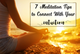 7 Meditation Tips to Connect With Your INTUITION